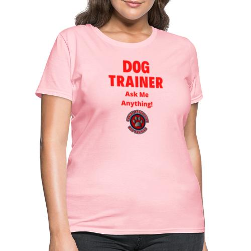 Dog Trainer Ask Me Anything - Women's T-Shirt