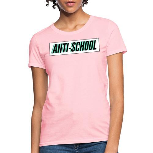 Anti School - Women's T-Shirt