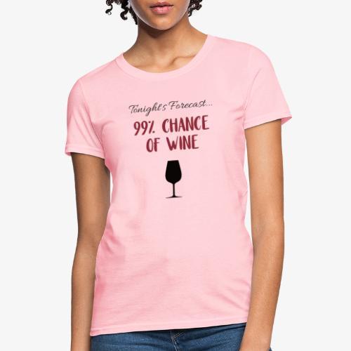 Tonight's Forecast - 99% Chance of Wine - Women's T-Shirt