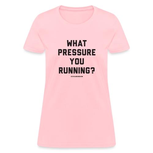 What Pressure You Running - Women's T-Shirt