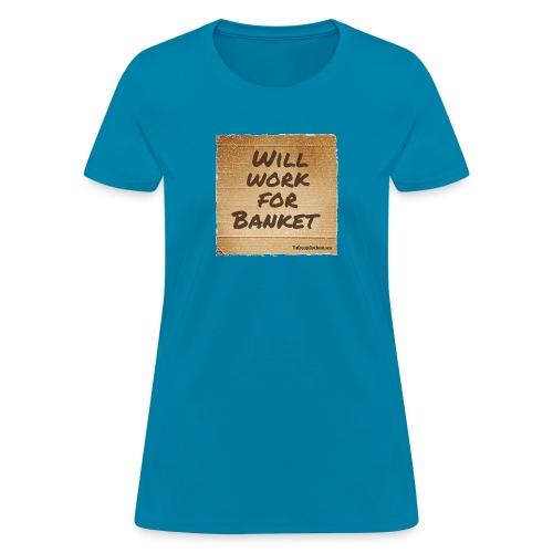 Will Work for Banket - Women's T-Shirt