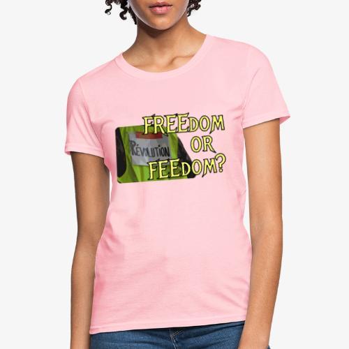 FREEdom or FEEdom? - Women's T-Shirt