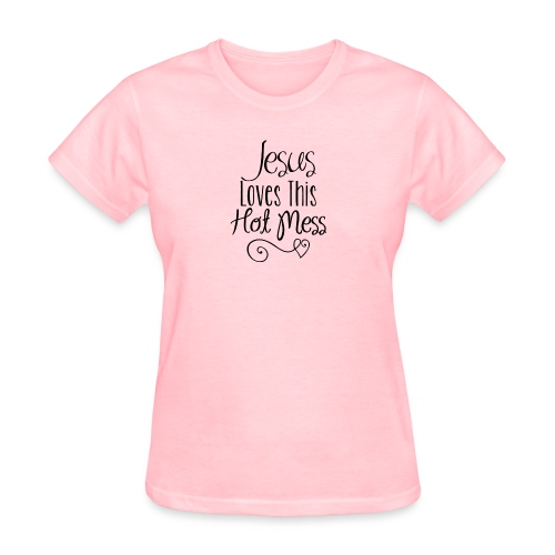 Jesus Loves this Hot Mess - Women's T-Shirt
