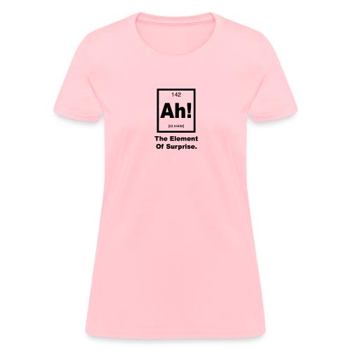 Ah The element of surprise - Women's T-Shirt
