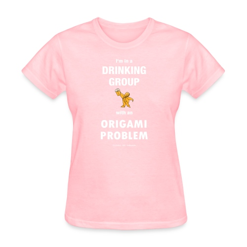 I'm in a drinking group with an origami problem - Women's T-Shirt