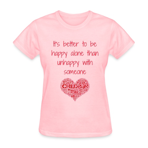 it's better to be happy alone - Women's T-Shirt