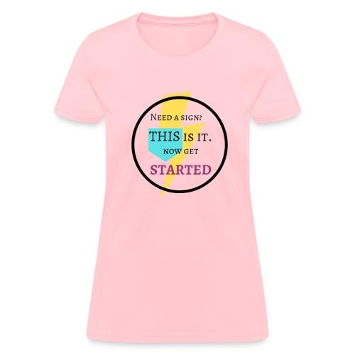 Motivational Get Started Shirt - Women's T-Shirt