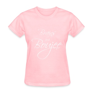 Brains and Boujee- White Font - Women's T-Shirt