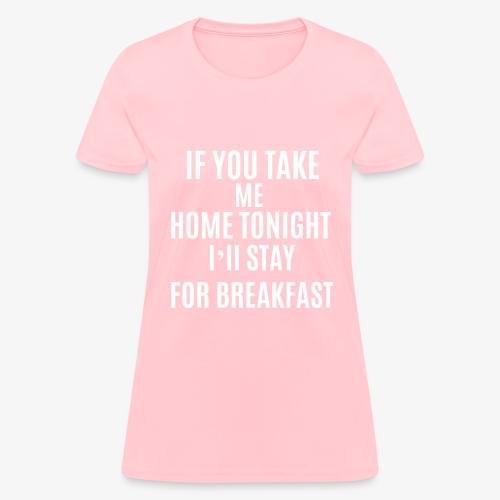 If You Take Me home - Women's T-Shirt