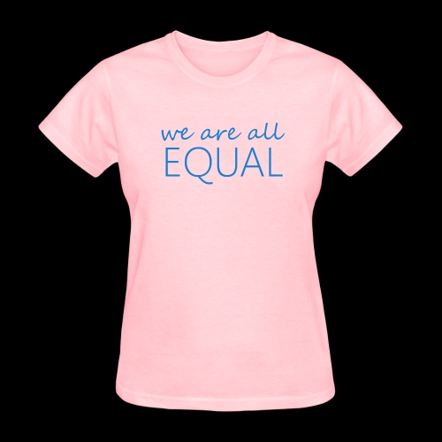 we are all equal - Women's T-Shirt