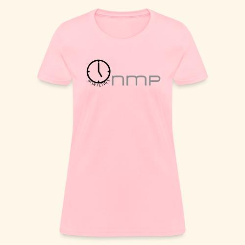 NMP 5OClk ( 5 - O'Clock Friday ) - Women's T-Shirt