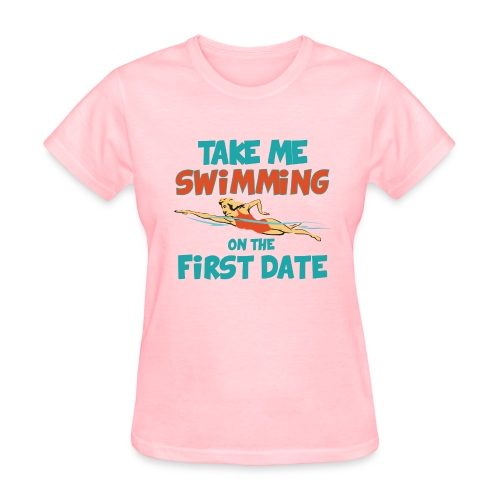 Take me swimming on the first date! - Women's T-Shirt