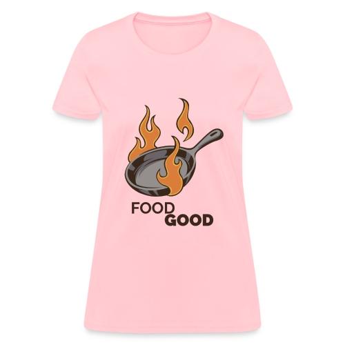 Food Good - Women's T-Shirt