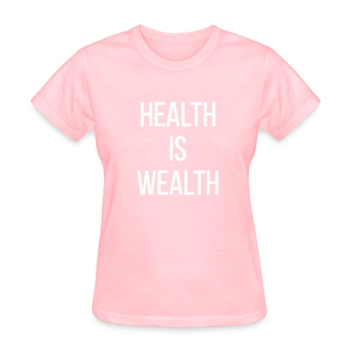 HEALTH IS WEALTH - Women's T-Shirt