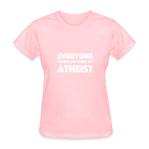 Everyone Starts Out Being An Atheist - Women's T-Shirt