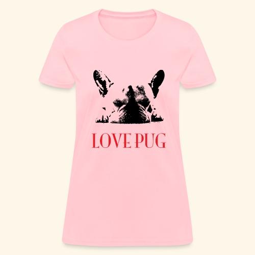 Love Pug - Women's T-Shirt