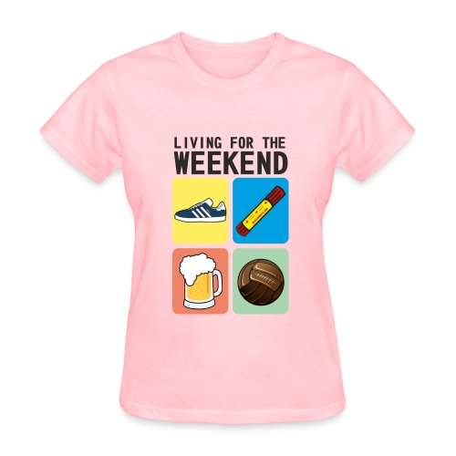 LIVING FOR THE WEEKEND - Women's T-Shirt