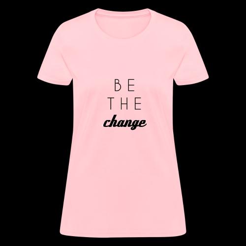 BE THE CHANGE - Women's T-Shirt