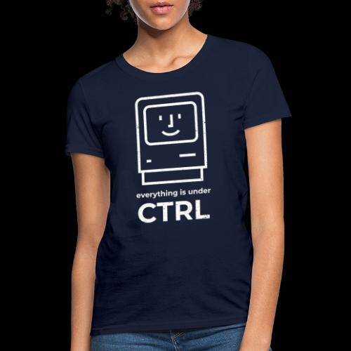 Everything is Under CTRL | Funny Computer - Women's T-Shirt