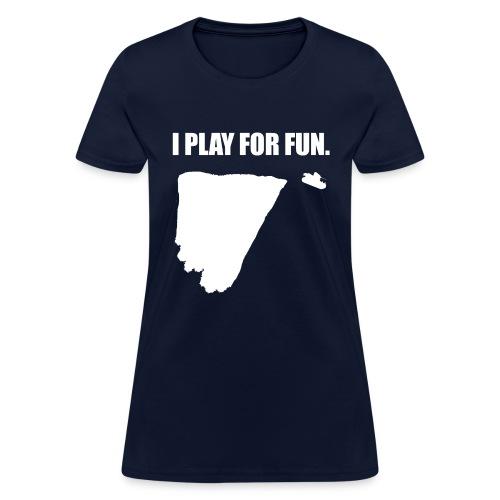 I Play For Fun - Women's T-Shirt