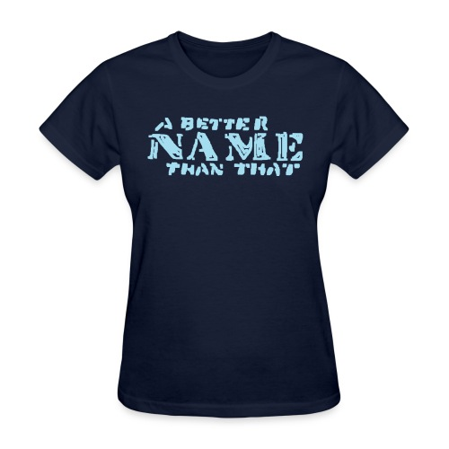 A Better Name Than That 2 - Women's T-Shirt
