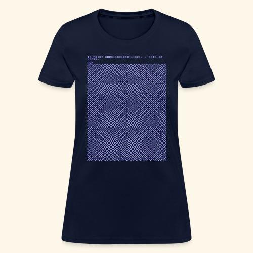 10 PRINT CHR$(205.5 RND(1)); : GOTO 10 - Women's T-Shirt
