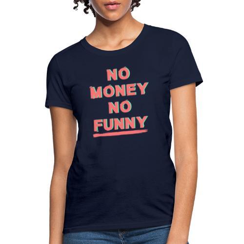 No money - No funny - Women's T-Shirt