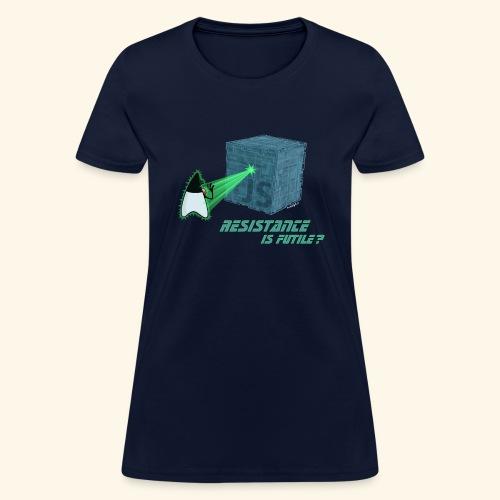 Resistance is futile? - Women's T-Shirt