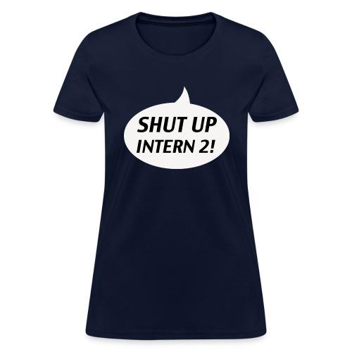 Shut up Intern 2 White - Women's T-Shirt