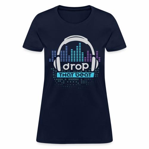Drop that beat - Women's T-Shirt