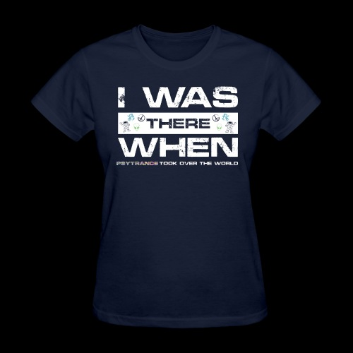 I Was There When PsyTrance Took Over The World - Women's T-Shirt