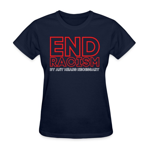END RACISM By Any Means Necessary (red & white) - Women's T-Shirt