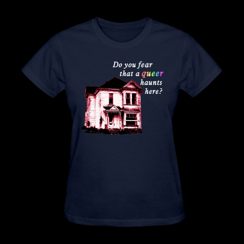 Do You Fear that a Queer Haunts Here - Women's T-Shirt