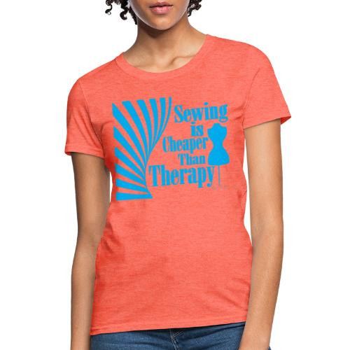 Sewing is cheaper than therapy - Women's T-Shirt