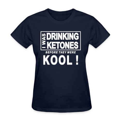 I was drinking ketones before they were kool - Women's T-Shirt
