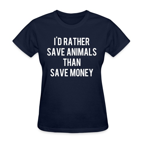 I'd rather save animals than save money - Women's T-Shirt