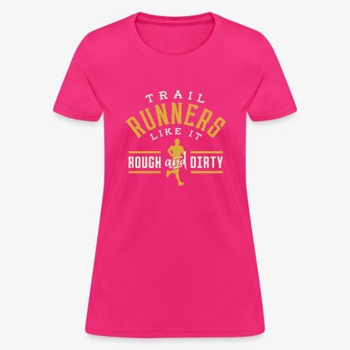 Trail Runners Like It Rough & Dirty - Women's T-Shirt