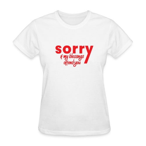 Sorry If My Blessings - Women's T-Shirt