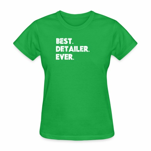 AUTO DETAILER SHIRT | BEST DETAILER EVER - Women's T-Shirt