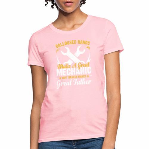 CALLOUSED HANDS MAKE A GREAT MECHANIC A SOFT HEART - Women's T-Shirt