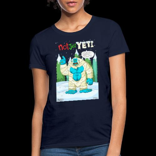 Not Just Yeti - Women's T-Shirt