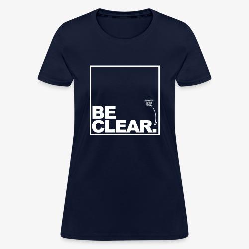 Be Clear PERIOD - Women's T-Shirt