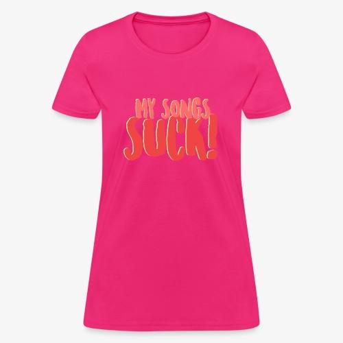 My Songs Suck Logo - Women's T-Shirt