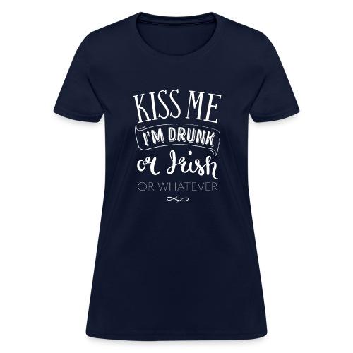 Kiss Me. I'm Drunk. Or Irish. Or Whatever. - Women's T-Shirt