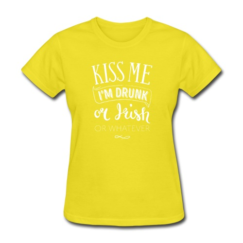 Kiss Me. I'm Drunk. Or Irish. Or Whatever. - Women's T-Shirt