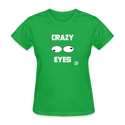 Crazy Eyes with Text and - Women's T-Shirt