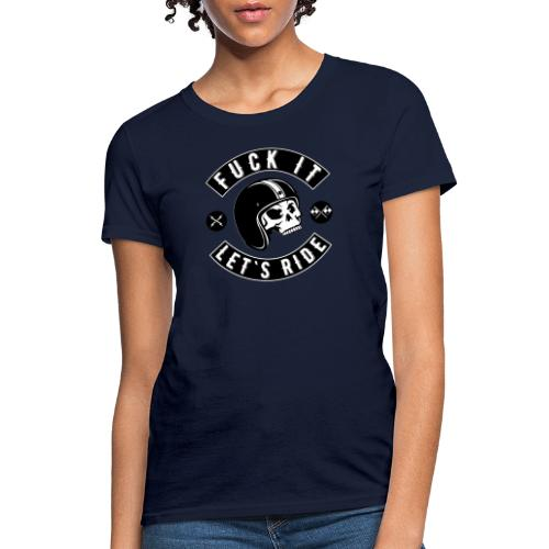 Fuck It Let`s Ride - Women's T-Shirt
