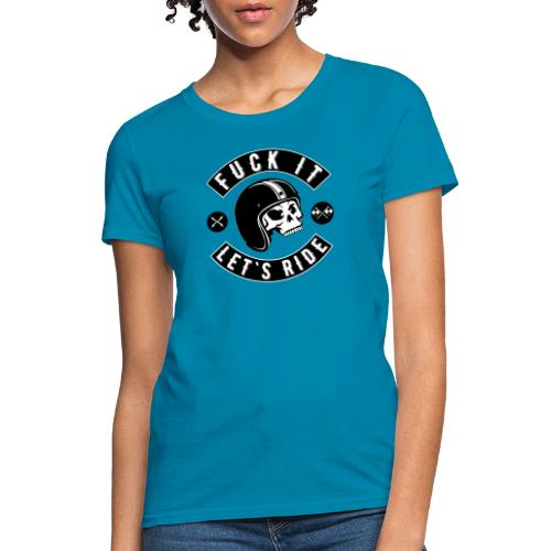 Fuck It Let`s Ride - Women's T-Shirt