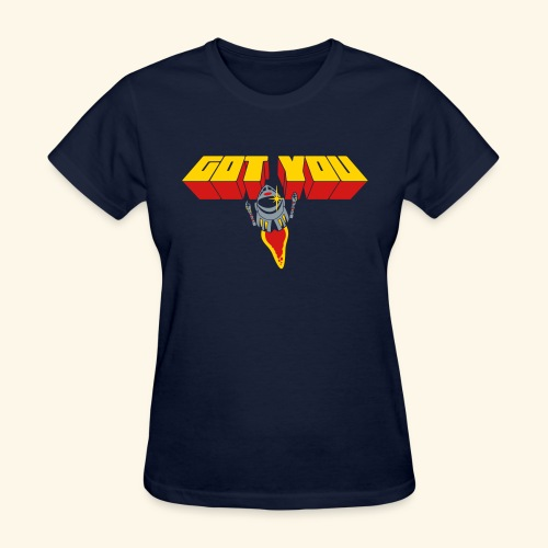Got You - Women's T-Shirt