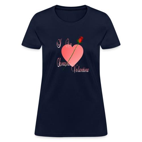 I Am Someone's Valentine - Women's T-Shirt